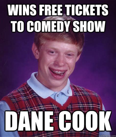 Dane Cook Memes - wins free tickets to comedy show dane cook bad luck