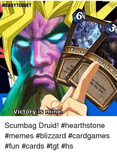 Heartstone Meme - heasytooget victory is mine force scumbag druid
