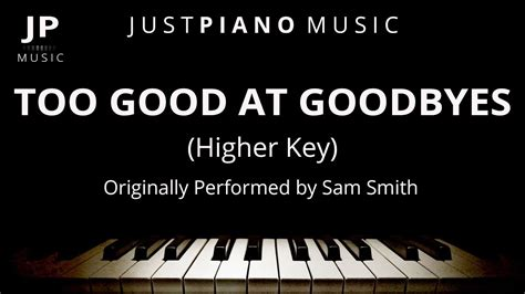 download mp3 too good at goodbyes sam smith too good at goodbyes higher key piano accompaniment