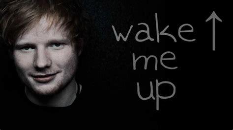 ed sheeran wake me up ed sheeran wake me up lyrics youtube