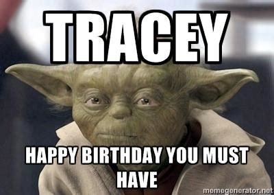 Tracy Meme - tracey happy birthday you must
