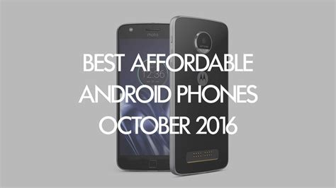 best affordable smartphones best affordable android smartphones you can buy october
