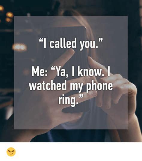 I Called It by I Called You Me Ya I Watched My Phone Ring Meme