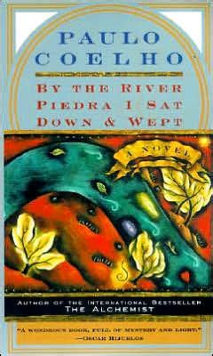 libro by the river piedra by the river piedra i sat down and wept by paulo coelho paperback barnes noble 174