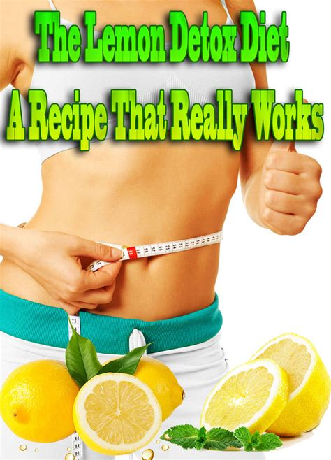 Detox Diets That Actually Work by Corner The Lemon Detox Diet A Recipe That Really