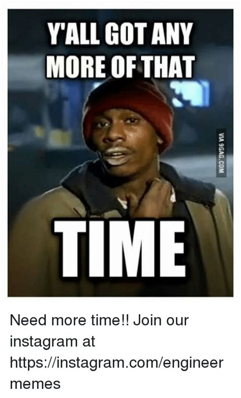 More Meme - y all got any more of that time need more time join our instagram at