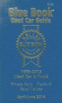 kelley blue book used car guide by kelley blue book reviews description more isbn kelley blue book used car guide consumer edition april june 2014 by kelley blue book