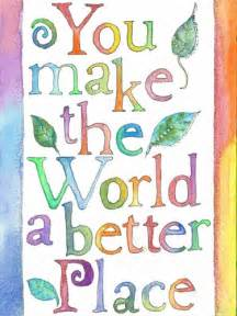 How To Make The World A Better Place Essay by You Make The World A Better Place From Veryhappyart Meylah