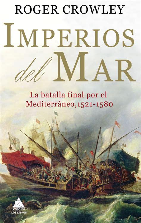 libro victorias por mar de imperios del mar la batalla final por el mediterr 193 neo roger crowley 187 historias