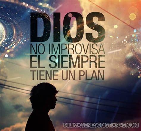 imagenes que digan dios im 225 genes cristianas dios no improvisa siempre tiene un plan