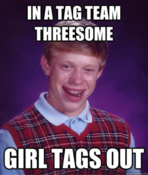 Threesome Memes - in a tag team threesome girl tags out bad luck brian