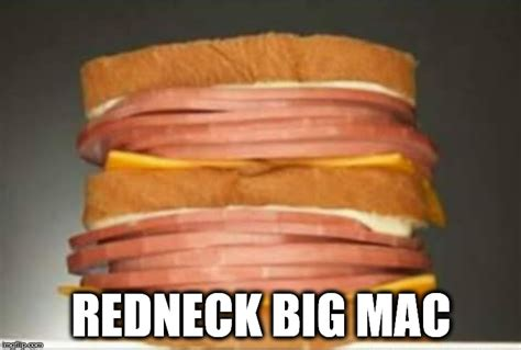Big Mac Meme - redneck big mac imgflip