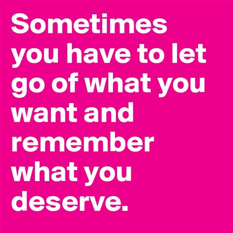 When You Go To The What Do You Indulge In by Sometimes You To Let Go Of What You Want And Remember
