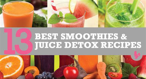 Smoothies Vs Juicing For Detox by 13 Best Smoothies And Juice Detox Recipes To Kickstart