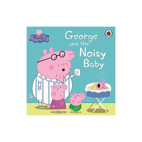 libro peppa pig george and peppa pig george and the noisy baby english wooks