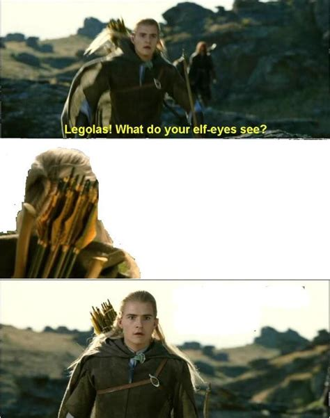 Legolas Memes - what do your elf eyes see know your meme