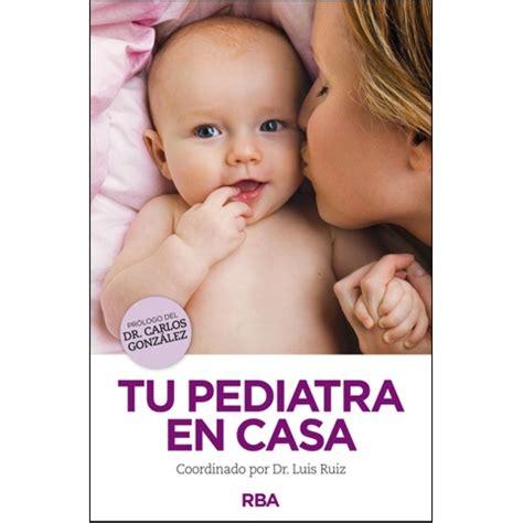 tu pediatra en casa 849056373x crianza natural productos tu pediatra en casa