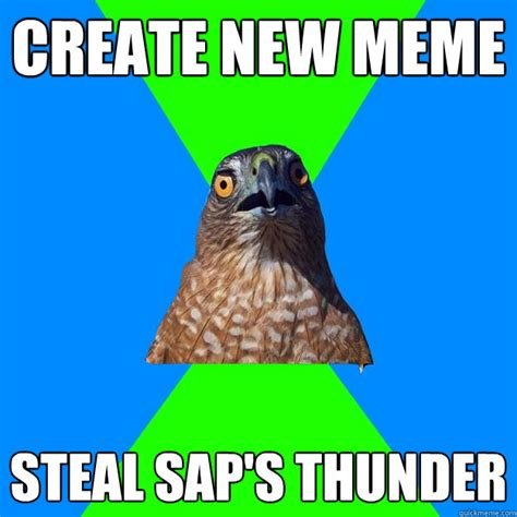 Sap Meme - create new meme steal sap s thunder hawkward quickmeme