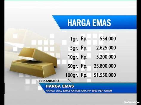Harga Levis Di Pekanbaru harga jual emas antam naik rp 5000 per gram