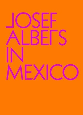 josef albers in mexico artbook d a p 2017 catalog