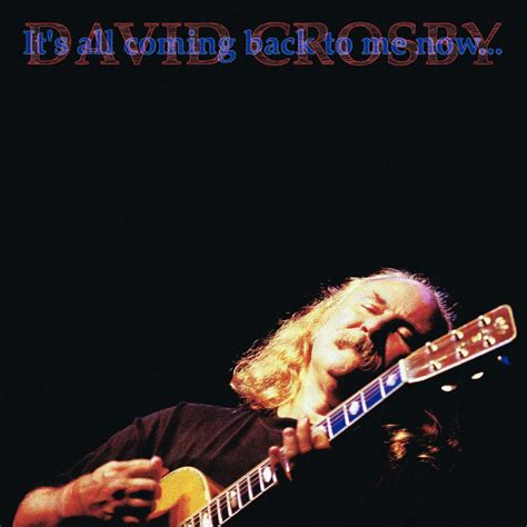 david crosby now it s all coming back to me now by david crosby on spotify