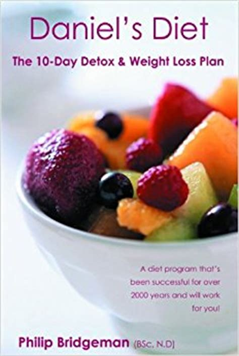 Daniel Fast Detox by Daniel S Diet The 10 Day Detox And Weight Loss Plan