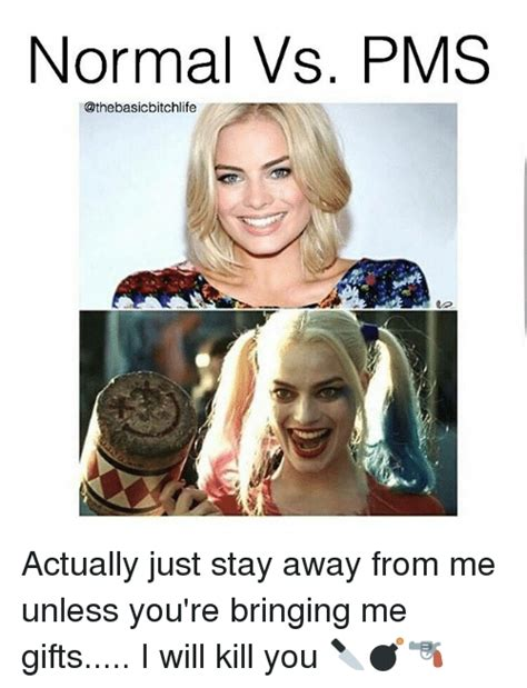 Funny Pms Memes - normal vs pms actually just stay away from me unless you