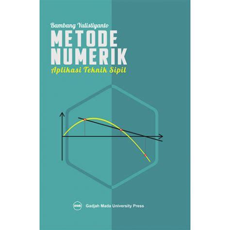 Metode Numerik Aplikasi Untuk Teknik Sipil Bambang Yulistiyanto Metode Numerik Aplikasi Untuk Teknik Sipil Grobmart