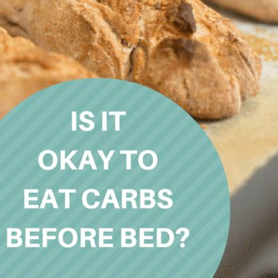 eating carbs before bed foods not to eat before bed is it bad to eat before bed 28