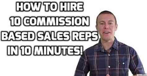 how to hire 10 commission based sales reps in 30 minutes