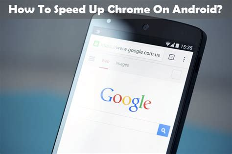 how to speed up android how to speed up chrome on android