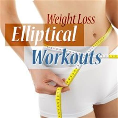 3 elliptical workouts for weight loss get healthy u 58 best images about f i t cardio on pinterest outdoor