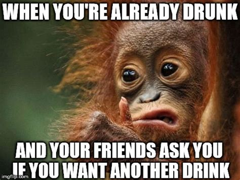 Drunk Friend Memes - we ve all been there imgflip