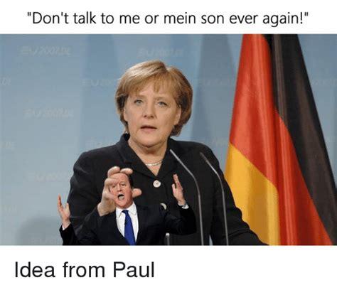 Don T Talk To Me Meme - don t talk to me or mein son ever again idea from paul