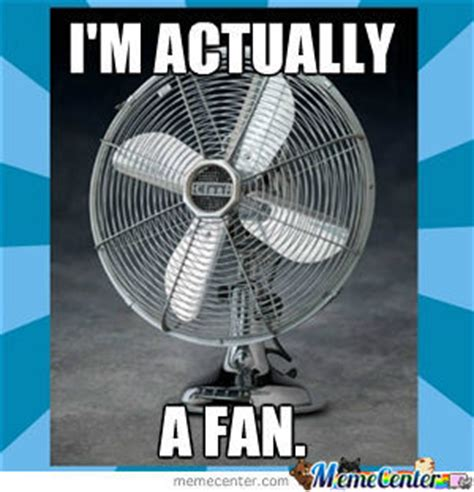 Fan Meme - i m actually just a fan by recyclebin meme center