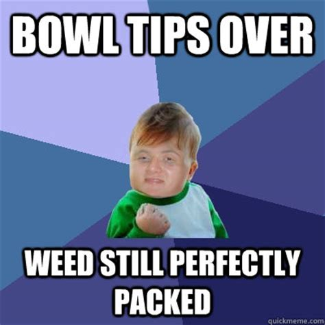 Super Bowl Weed Meme - bowl tips over weed still perfectly packed 10 success