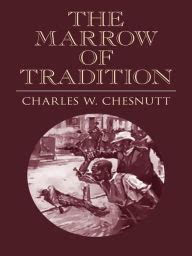 the marrow of tradition the marrow of tradition by charles w chesnutt nook book