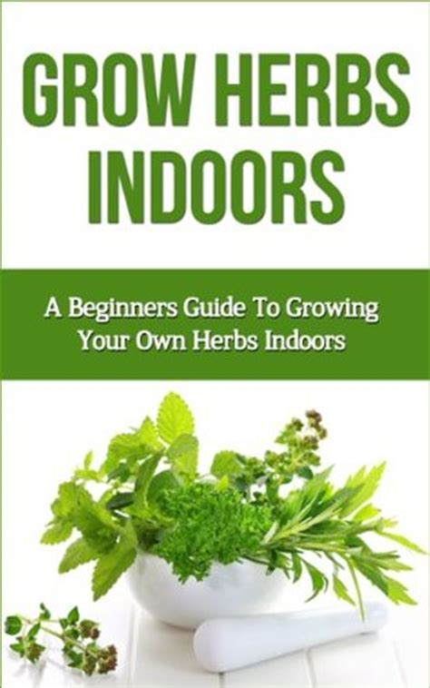 a beginners guide to growing an african american child s grow herbs indoors a beginners guide to growing your own