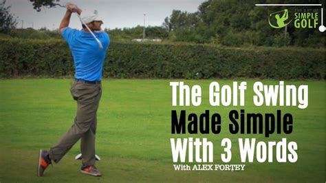 golf swing made simple the golf swing made simple with 3 words youtube