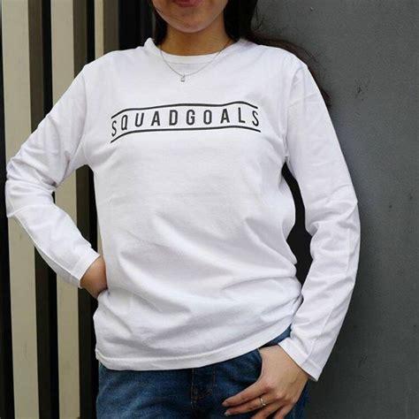 Teebaju Tumblrt Shirtkaos jual kaos fashion t shirt lengan panjang squad goals di lapak house shop houseshop12