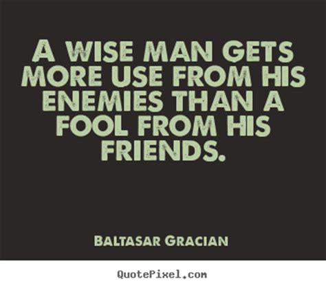 quotes about friendship a wise man gets more use from