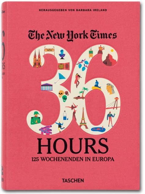 36 hours in paris the new york times the new york times 36 hours europa taschen verlag