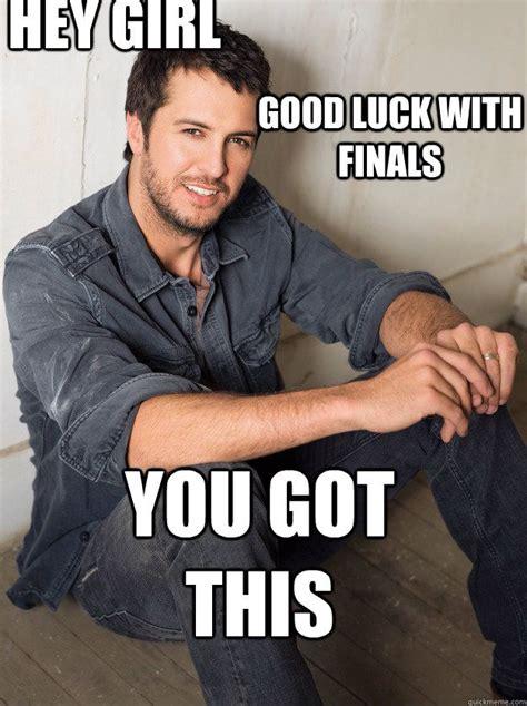 Good Luck On Finals Meme - best 25 luke bryan quotes ideas on pinterest luke bryan
