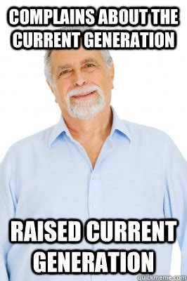 Generation Meme - complains about the current generation raised current