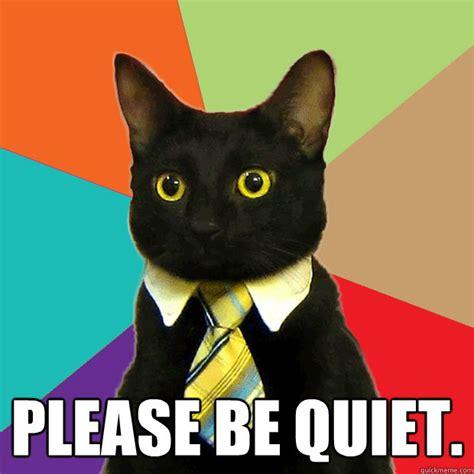Be Quiet Meme - please be quiet cat meme cat planet cat planet
