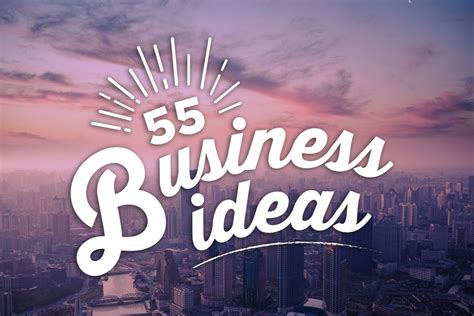 need a business idea here are 55
