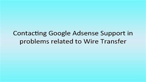 adsense wire transfer troubleshooter contacting google adsense support in problems related to