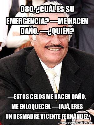 Vicente Fernandez Memes - meme personalizado 080 191 cu 225 l es su emergencia me