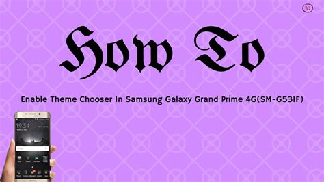 theme chooser for samsung grand prime how to enable theme chooser and install theme in samsung