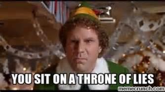 Elf Movie Meme - elf you sit on a throne of lies